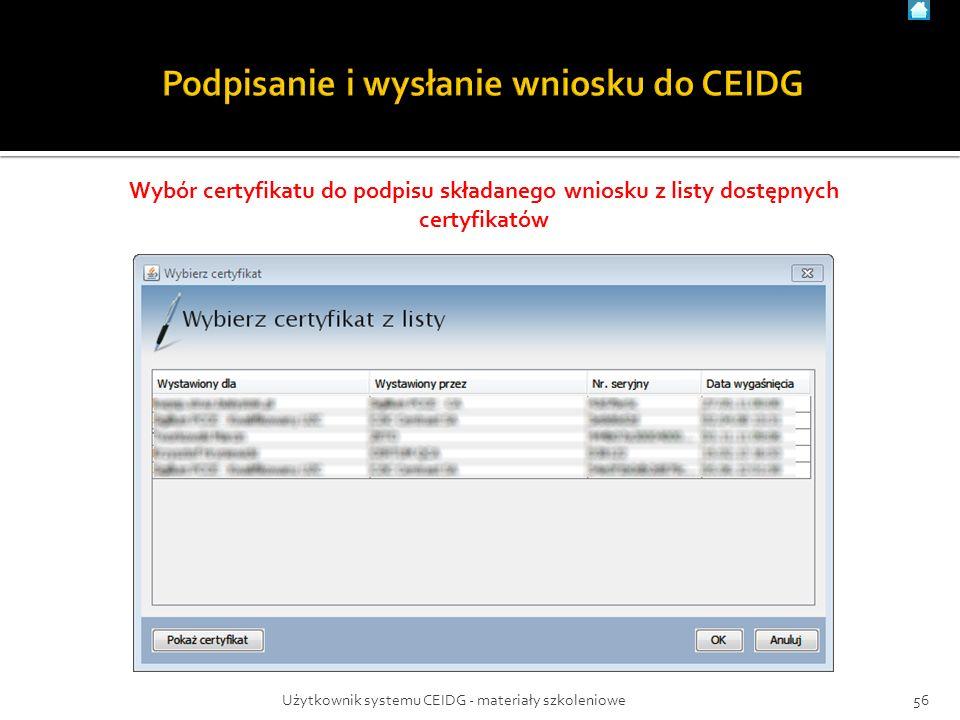 Wybór certyfikatu do podpisu składanego wniosku z listy dostępnych certyfikatów 56Użytkownik systemu CEIDG - materiały szkoleniowe