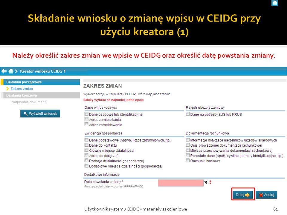 61Użytkownik systemu CEIDG - materiały szkoleniowe Należy określić zakres zmian we wpisie w CEIDG oraz określić datę powstania zmiany.