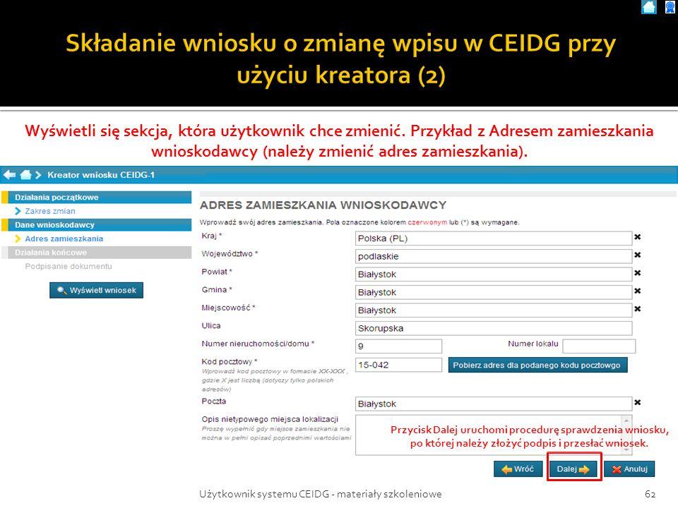 Użytkownik systemu CEIDG - materiały szkoleniowe62 Wyświetli się sekcja, która użytkownik chce zmienić. Przykład z Adresem zamieszkania wnioskodawcy (
