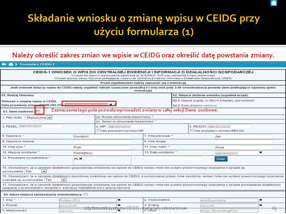 63Użytkownik systemu CEIDG - materiały szkoleniowe Zaznaczenie tego pola pozwala wprowadzić zmiany w całej sekcji Dane osobowe. Należy określić zakres