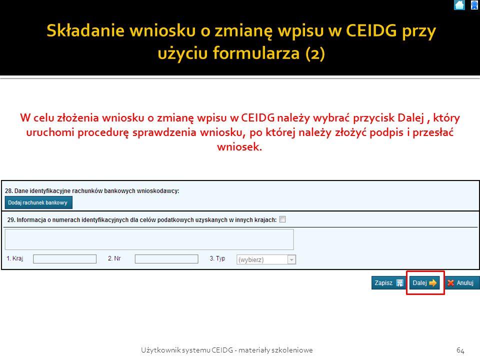 Użytkownik systemu CEIDG - materiały szkoleniowe64 W celu złożenia wniosku o zmianę wpisu w CEIDG należy wybrać przycisk Dalej, który uruchomi procedu