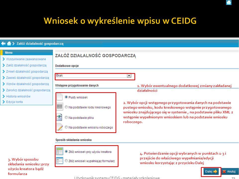 73Użytkownik systemu CEIDG - materiały szkoleniowe 1. Wybór ewentualnego dodatkowej zmiany zakładanej działalności 2. Wybór opcji wstępnego przygotowa