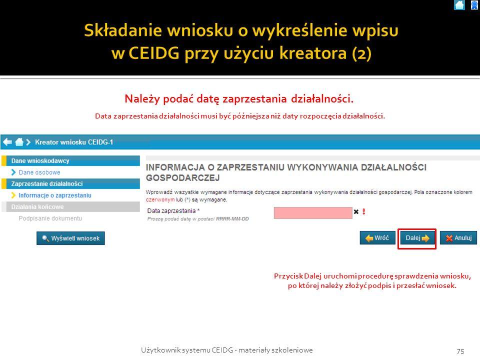 Użytkownik systemu CEIDG - materiały szkoleniowe75 Należy podać datę zaprzestania działalności. Data zaprzestania działalności musi być późniejsza niż