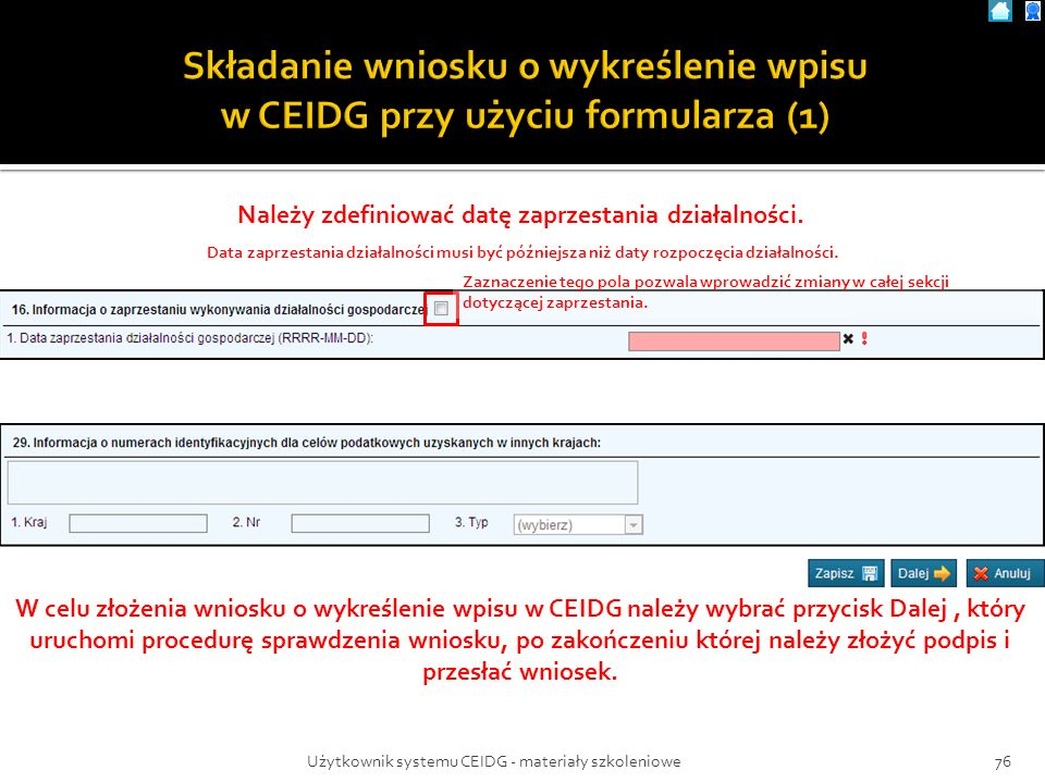76Użytkownik systemu CEIDG - materiały szkoleniowe Zaznaczenie tego pola pozwala wprowadzić zmiany w całej sekcji dotyczącej zaprzestania. W celu złoż