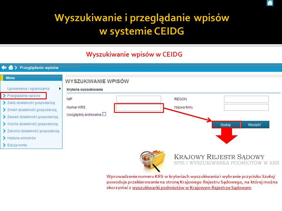 Wyszukiwanie wpisów w CEIDG Wprowadzenie numeru KRS w kryteriach wyszukiwania i wybranie przycisku Szukaj powoduje przekierowanie na stronę Krajowego Rejestru Sądowego, na której można skorzystać z wyszukiwarki podmiotów w Krajowym Rejestrze Sądowym