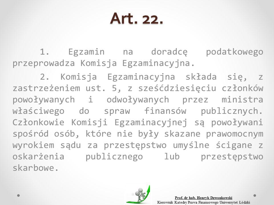 Art. 22. 1. Egzamin na doradcę podatkowego przeprowadza Komisja Egzaminacyjna.