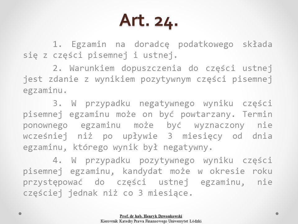 Art. 24. 1. Egzamin na doradcę podatkowego składa się z części pisemnej i ustnej.