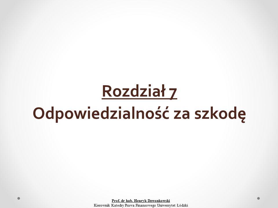 Rozdział 7 Odpowiedzialność za szkodę Prof. dr hab.