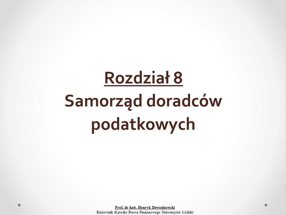 Rozdział 8 Samorząd doradców podatkowych Prof. dr hab.