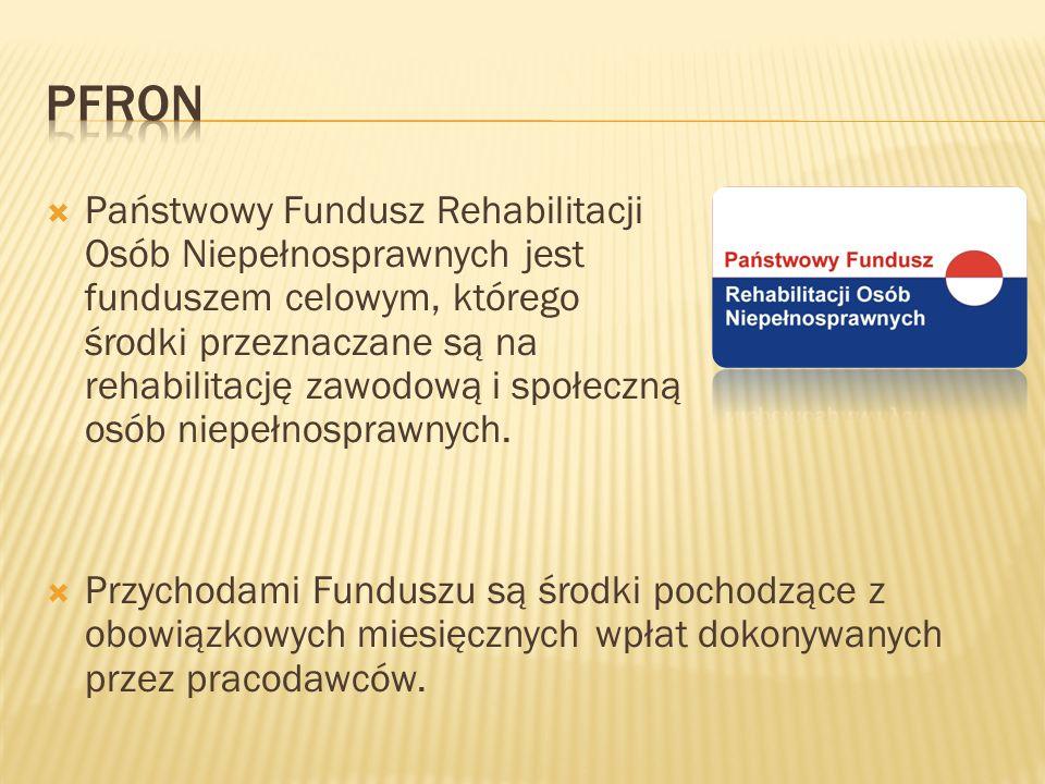  Państwowy Fundusz Rehabilitacji Osób Niepełnosprawnych jest funduszem celowym, którego środki przeznaczane są na rehabilitację zawodową i społeczną osób niepełnosprawnych.
