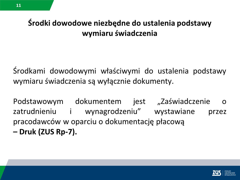 11 Środki dowodowe niezbędne do ustalenia podstawy wymiaru świadczenia Środkami dowodowymi właściwymi do ustalenia podstawy wymiaru świadczenia są wył