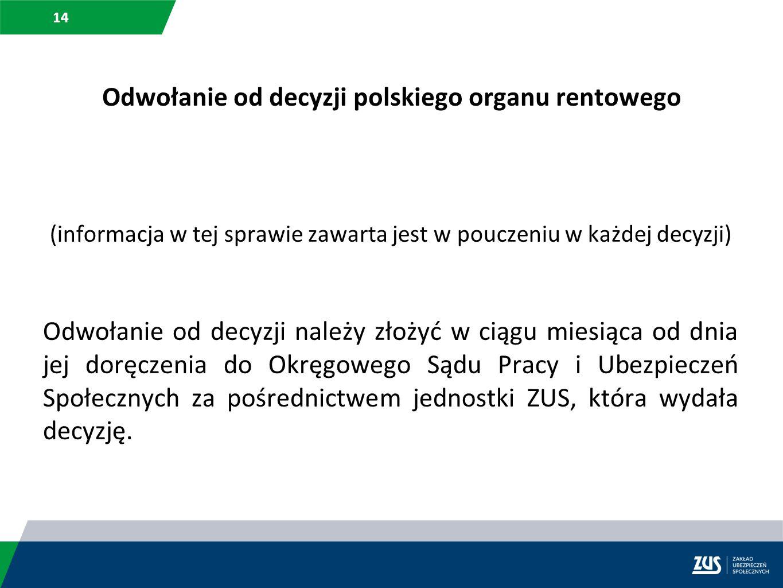 14 Odwołanie od decyzji polskiego organu rentowego (informacja w tej sprawie zawarta jest w pouczeniu w każdej decyzji) Odwołanie od decyzji należy zł
