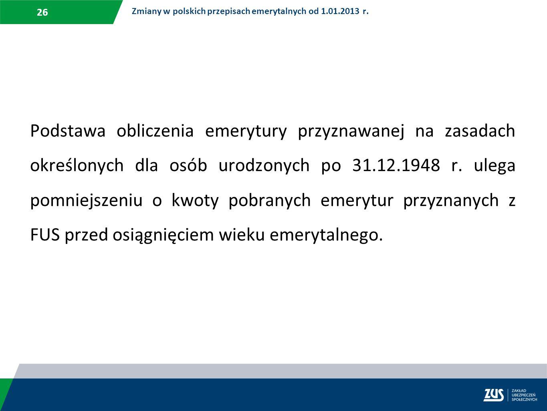 26 Podstawa obliczenia emerytury przyznawanej na zasadach określonych dla osób urodzonych po 31.12.1948 r. ulega pomniejszeniu o kwoty pobranych emery