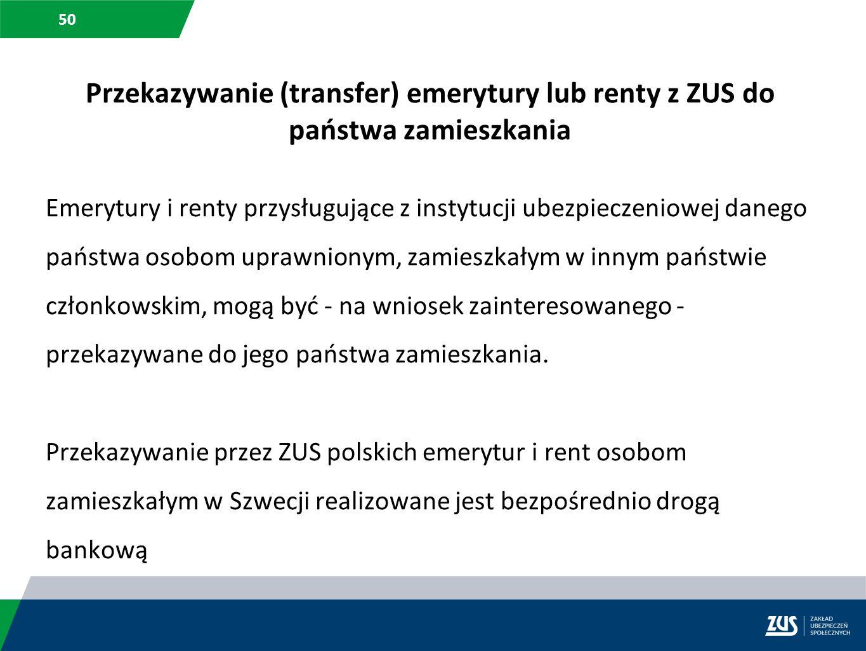 50 Przekazywanie (transfer) emerytury lub renty z ZUS do państwa zamieszkania Emerytury i renty przysługujące z instytucji ubezpieczeniowej danego pań