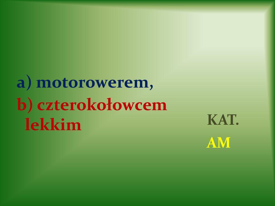 a) motorowerem, b) czterokołowcem lekkim KAT. AM