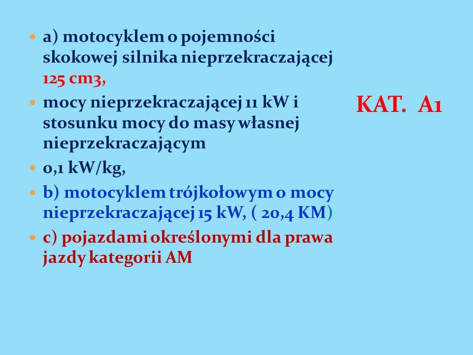 a) motocyklem o pojemności skokowej silnika nieprzekraczającej 125 cm3, mocy nieprzekraczającej 11 kW i stosunku mocy do masy własnej nieprzekraczając