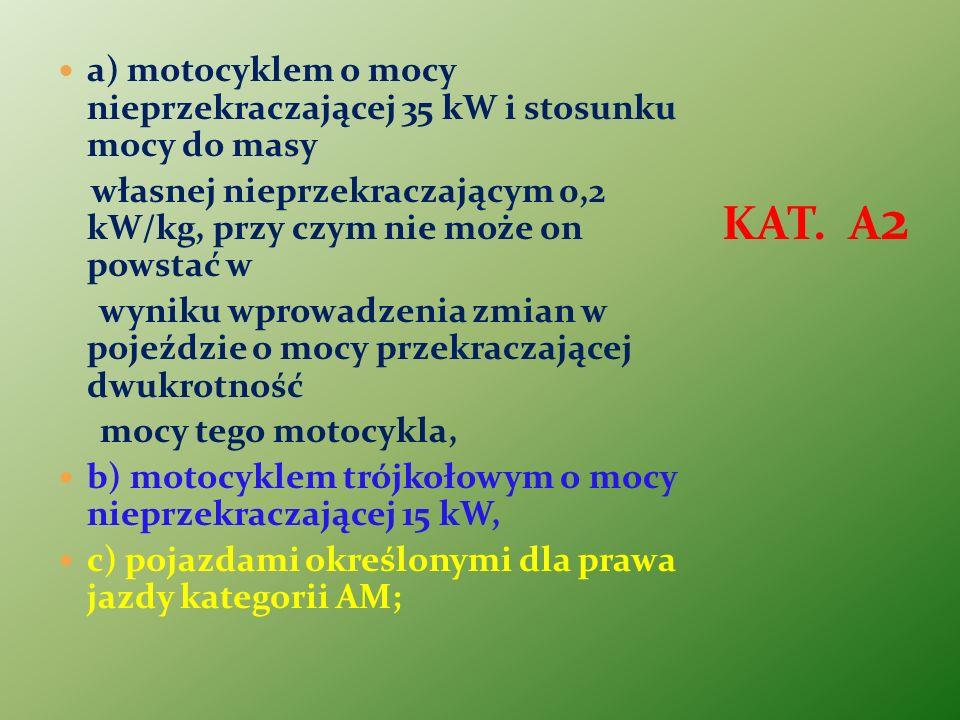 a) motocyklem o mocy nieprzekraczającej 35 kW i stosunku mocy do masy własnej nieprzekraczającym 0,2 kW/kg, przy czym nie może on powstać w wyniku wpr