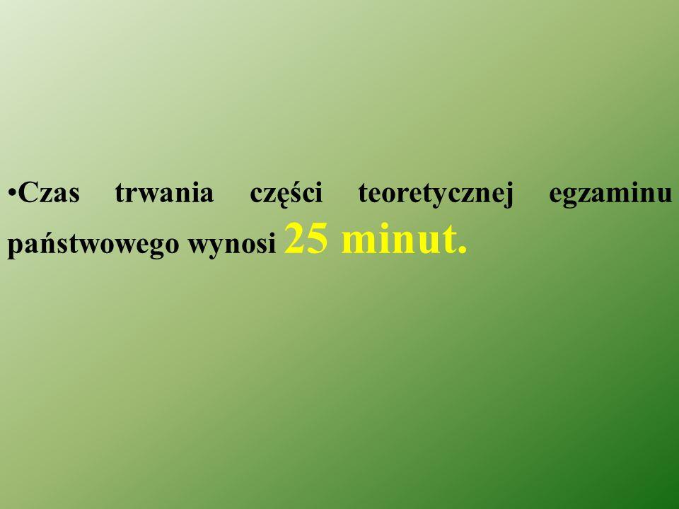 Czas trwania części teoretycznej egzaminu państwowego wynosi 25 minut.
