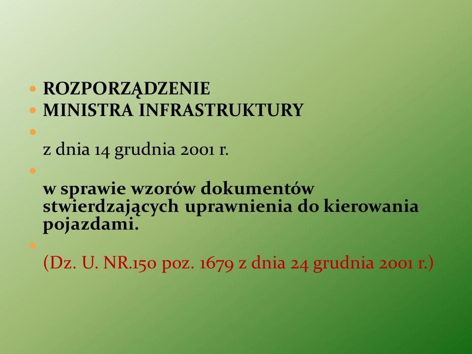 ROZPORZĄDZENIE MINISTRA INFRASTRUKTURY z dnia 14 grudnia 2001 r. w sprawie wzorów dokumentów stwierdzających uprawnienia do kierowania pojazdami. (Dz.
