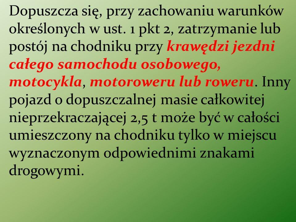 Dopuszcza się, przy zachowaniu warunków określonych w ust. 1 pkt 2, zatrzymanie lub postój na chodniku przy krawędzi jezdni całego samochodu osobowego
