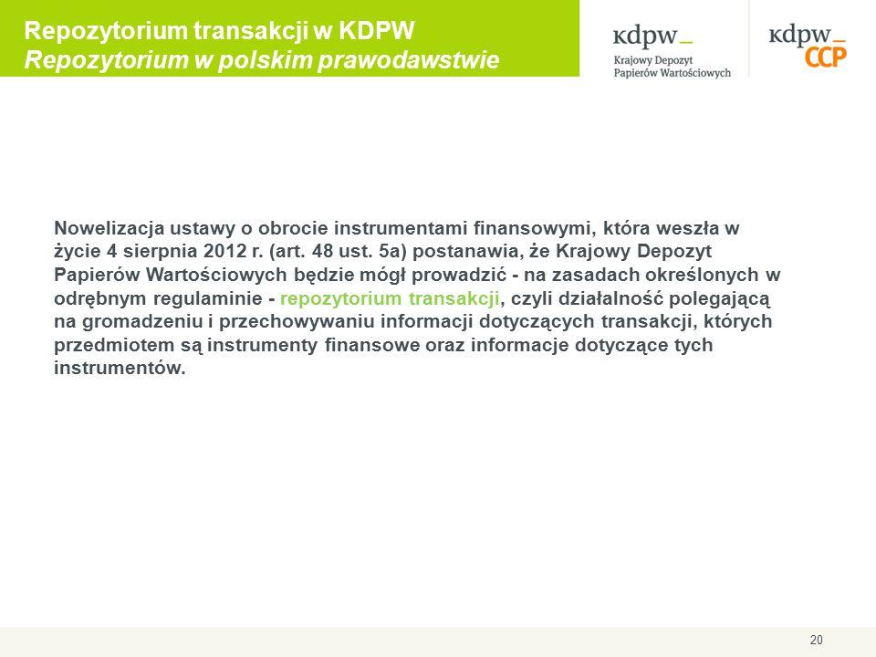 20 Repozytorium transakcji w KDPW Repozytorium w polskim prawodawstwie Nowelizacja ustawy o obrocie instrumentami finansowymi, która weszła w życie 4 sierpnia 2012 r.
