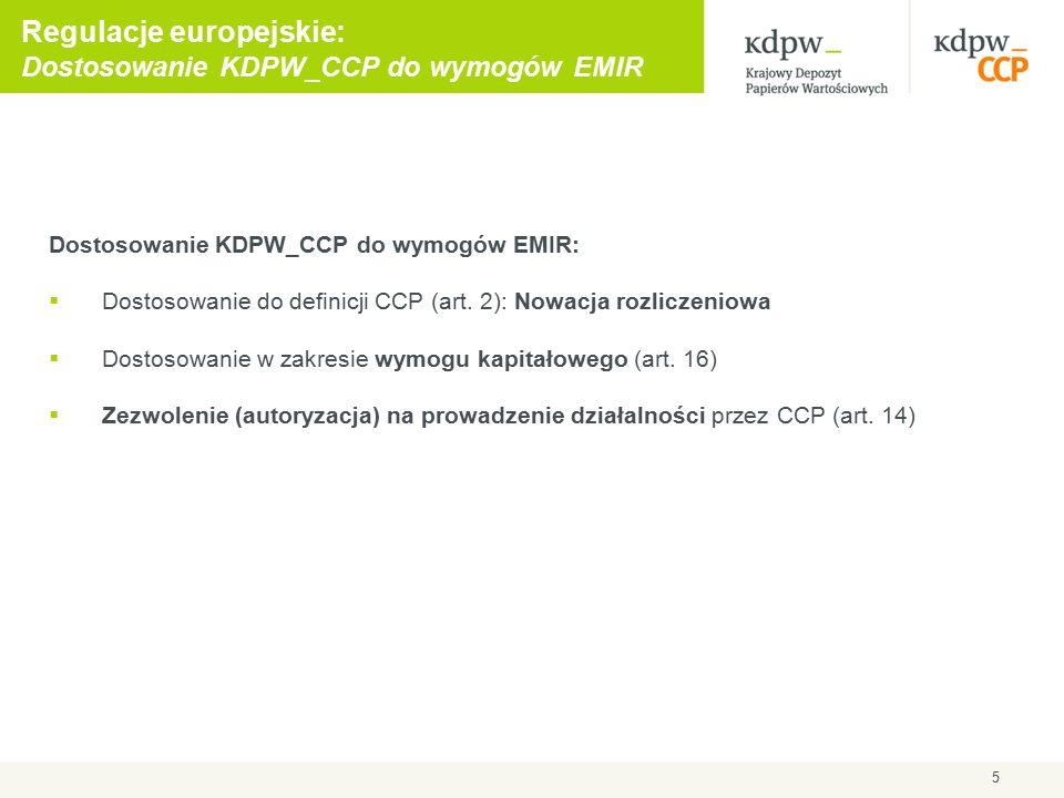 5 Regulacje europejskie: Dostosowanie KDPW_CCP do wymogów EMIR Dostosowanie KDPW_CCP do wymogów EMIR:  Dostosowanie do definicji CCP (art.