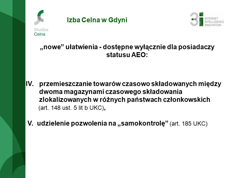 """Izba Celna w Gdyni """"nowe ułatwienia - dostępne wyłącznie dla posiadaczy statusu AEO: IV.przemieszczanie towarów czasowo składowanych między dwoma magazynami czasowego składowania zlokalizowanych w różnych państwach członkowskich (art."""