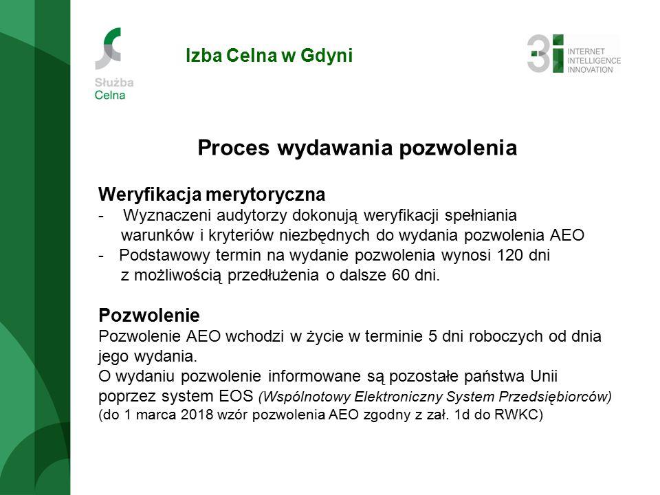 Izba Celna w Gdyni Proces wydawania pozwolenia Weryfikacja merytoryczna -Wyznaczeni audytorzy dokonują weryfikacji spełniania warunków i kryteriów niezbędnych do wydania pozwolenia AEO -Podstawowy termin na wydanie pozwolenia wynosi 120 dni z możliwością przedłużenia o dalsze 60 dni.