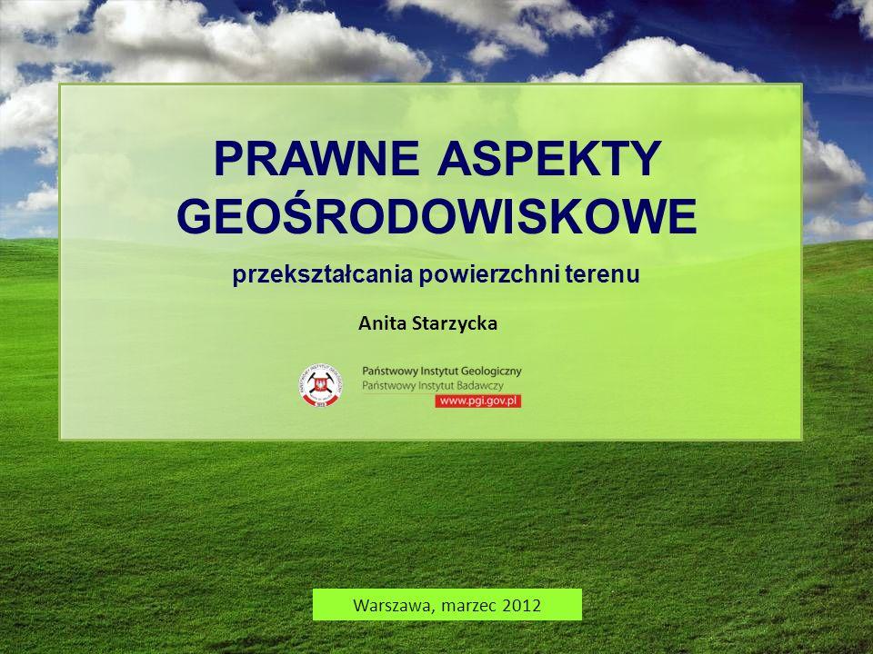 PRAWNE ASPEKTY GEOŚRODOWISKOWE przekształcania powierzchni terenu Warszawa, marzec 2012 Anita Starzycka