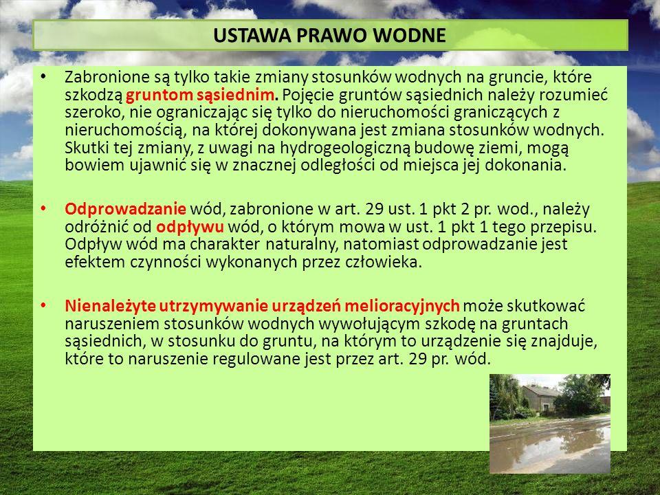 USTAWA PRAWO WODNE Zabronione są tylko takie zmiany stosunków wodnych na gruncie, które szkodzą gruntom sąsiednim.