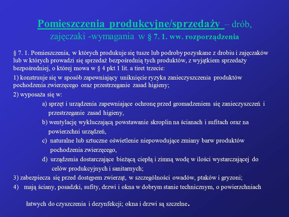 Pomieszczenia produkcyjne/sprzedaży – drób, zajęczaki -wymagania w § 7. 1. ww. rozporządzenia § 7. 1. Pomieszczenia, w których produkuje się tusze lub