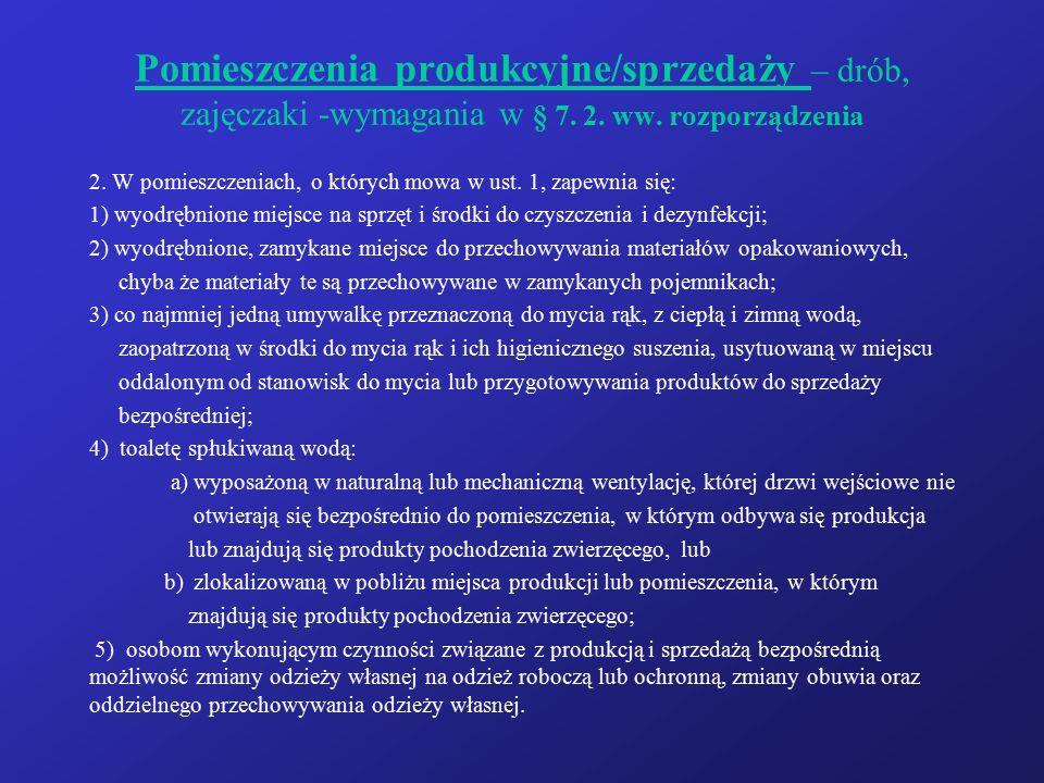 Pomieszczenia produkcyjne/sprzedaży – drób, zajęczaki -wymagania w § 7. 2. ww. rozporządzenia 2. W pomieszczeniach, o których mowa w ust. 1, zapewnia