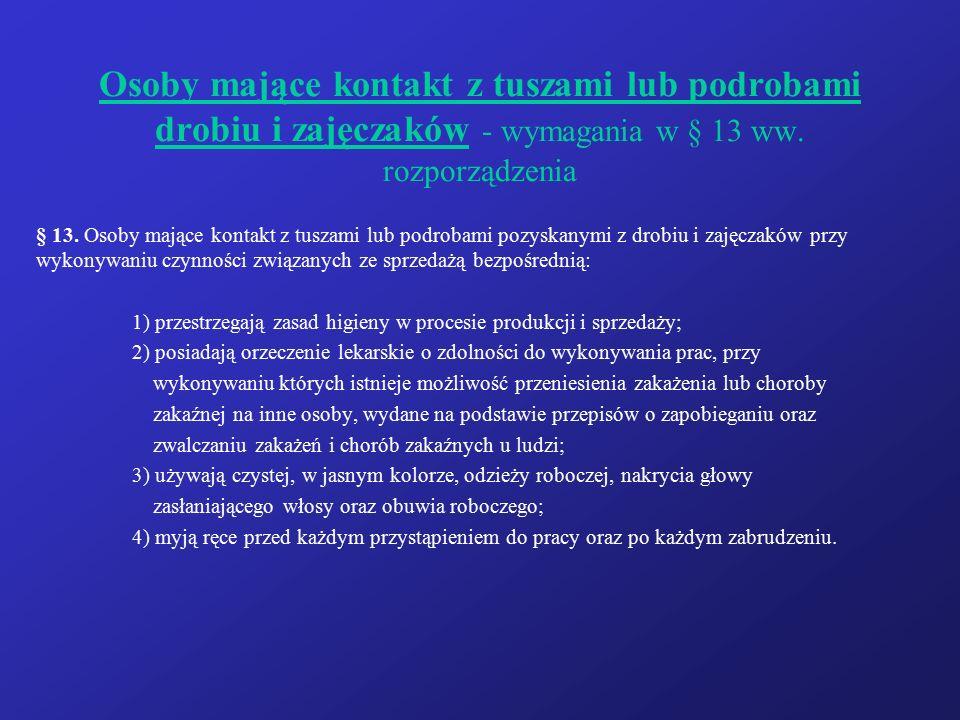 Osoby mające kontakt z tuszami lub podrobami drobiu i zajęczaków - wymagania w § 13 ww. rozporządzenia § 13. Osoby mające kontakt z tuszami lub podrob