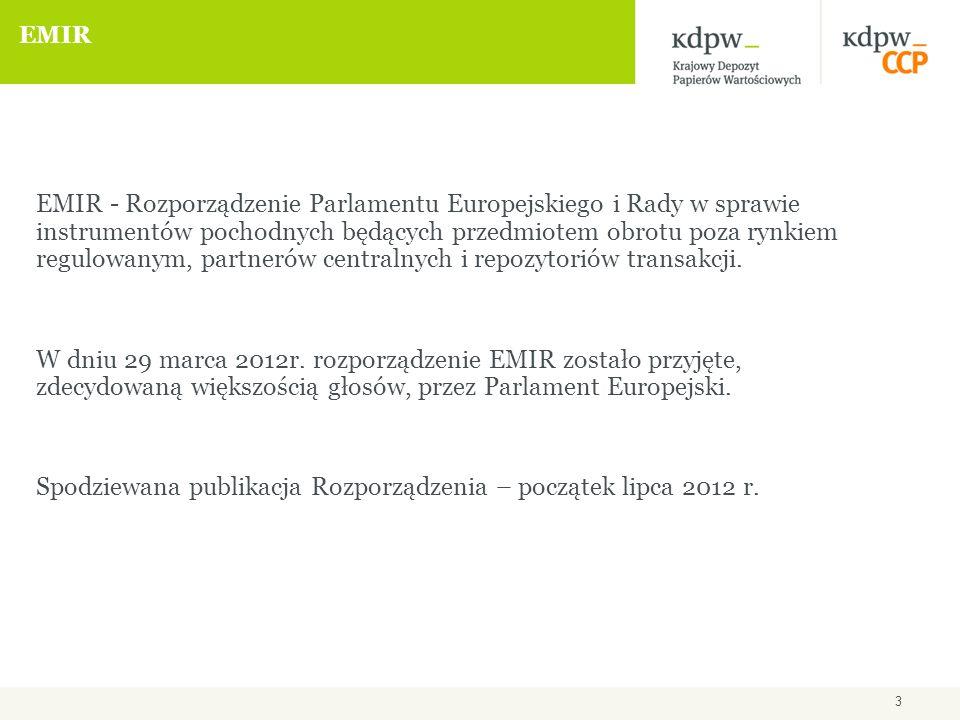 3 EMIR EMIR - Rozporządzenie Parlamentu Europejskiego i Rady w sprawie instrumentów pochodnych będących przedmiotem obrotu poza rynkiem regulowanym, partnerów centralnych i repozytoriów transakcji.