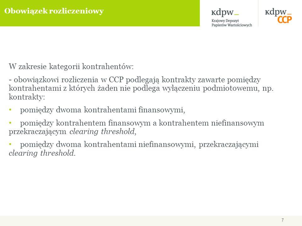 7 Obowiązek rozliczeniowy W zakresie kategorii kontrahentów: - obowiązkowi rozliczenia w CCP podlegają kontrakty zawarte pomiędzy kontrahentami z których żaden nie podlega wyłączeniu podmiotowemu, np.
