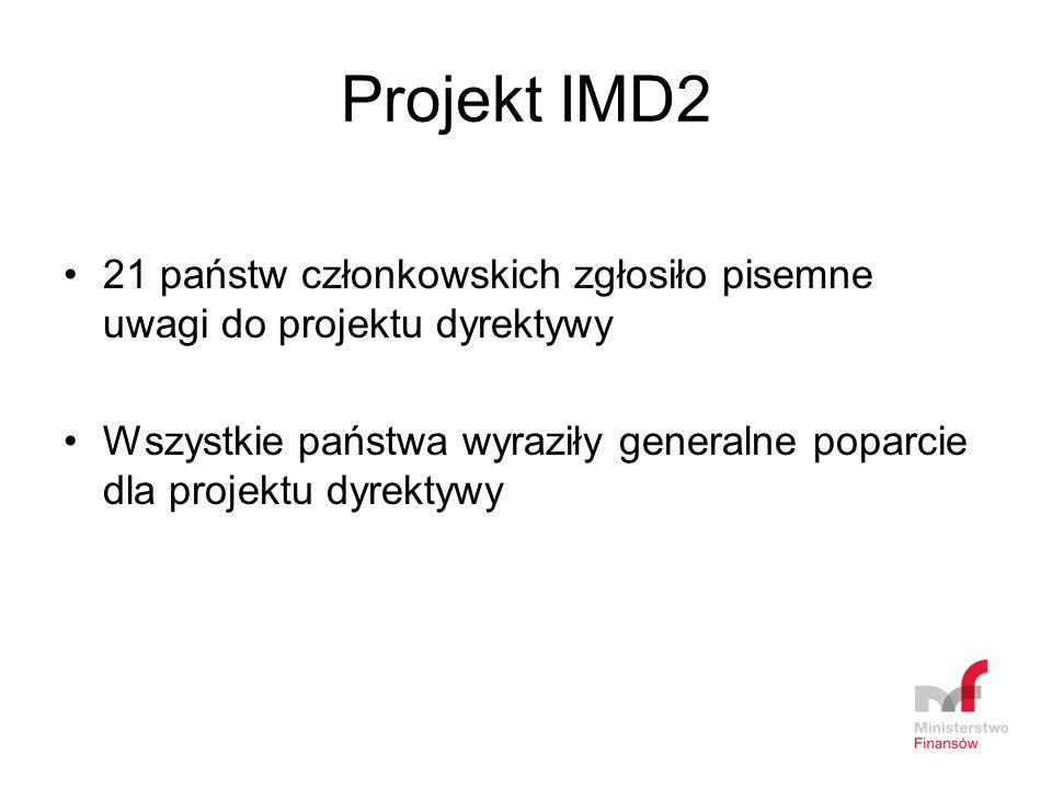 Projekt IMD2 21 państw członkowskich zgłosiło pisemne uwagi do projektu dyrektywy Wszystkie państwa wyraziły generalne poparcie dla projektu dyrektywy