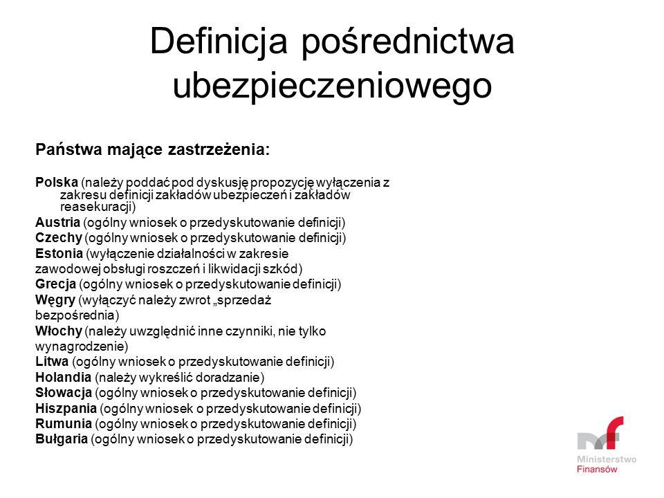 Definicja pośrednictwa ubezpieczeniowego Państwa mające zastrzeżenia: Polska (należy poddać pod dyskusję propozycję wyłączenia z zakresu definicji zak