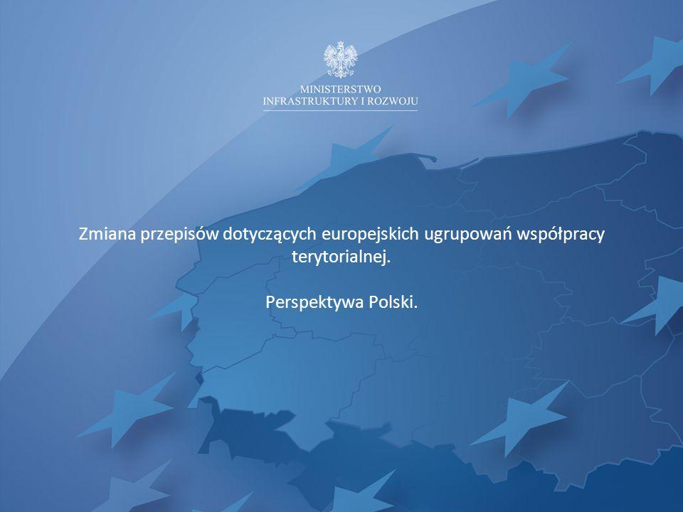Zmiana przepisów dotyczących europejskich ugrupowań współpracy terytorialnej. Perspektywa Polski.