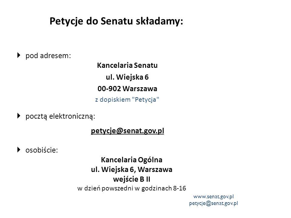 Petycje do Senatu składamy:  pod adresem: Kancelaria Senatu ul. Wiejska 6 00-902 Warszawa z dopiskiem