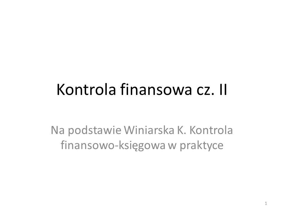 Kontrola finansowa cz. II Na podstawie Winiarska K. Kontrola finansowo-księgowa w praktyce 1