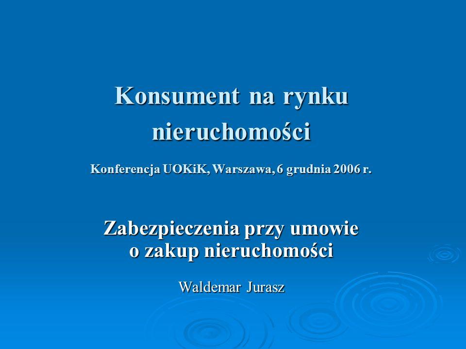 Konsument na rynku nieruchomości Konferencja UOKiK, Warszawa, 6 grudnia 2006 r.