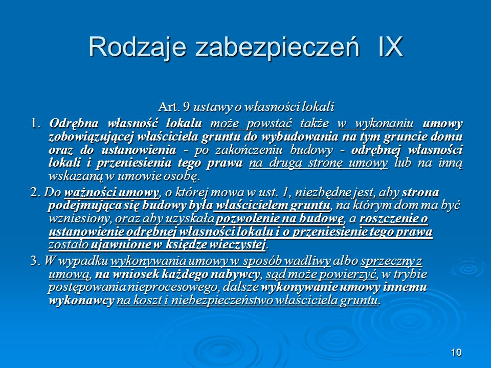 """11 Rodzaje zabezpieczeń X """"Umowa o ustanowieniu odrębnej własności lokalu powinna być dokonana w formie aktu notarialnego; do powstania tej własności niezbędny jest wpis do księgi wieczystej – art."""