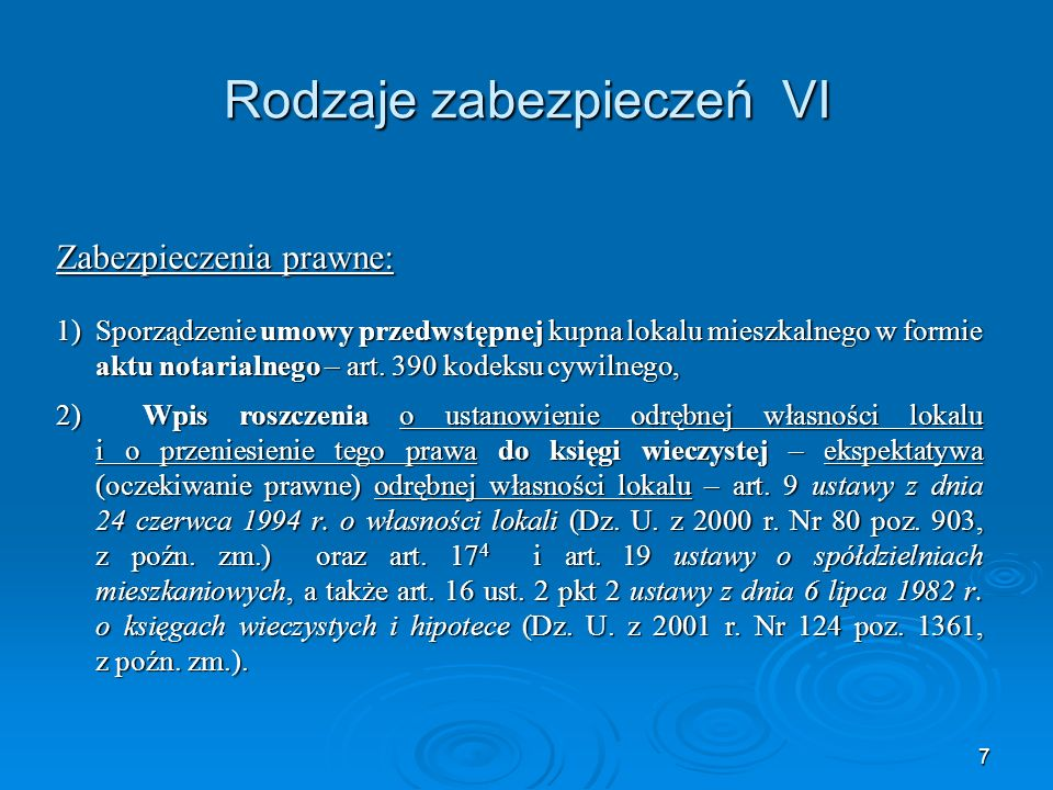 7 Rodzaje zabezpieczeń VI Zabezpieczenia prawne: 1)Sporządzenie umowy przedwstępnej kupna lokalu mieszkalnego w formie aktu notarialnego – art.