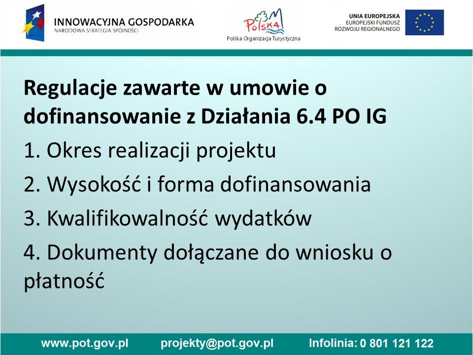 Regulacje zawarte w umowie o dofinansowanie z Działania 6.4 PO IG 1. Okres realizacji projektu 2. Wysokość i forma dofinansowania 3. Kwalifikowalność