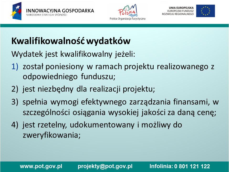 Kwalifikowalność wydatków Wydatek jest kwalifikowalny jeżeli: 1)został poniesiony w ramach projektu realizowanego z odpowiedniego funduszu; 2) jest ni