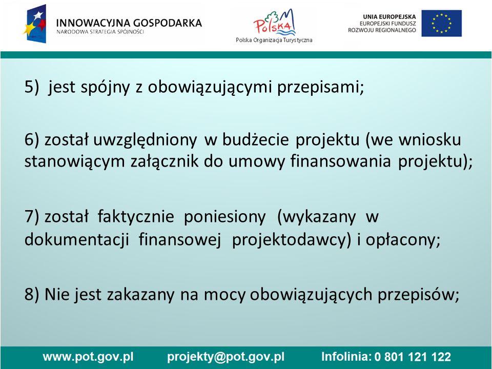 5) jest spójny z obowiązującymi przepisami; 6) został uwzględniony w budżecie projektu (we wniosku stanowiącym załącznik do umowy finansowania projekt