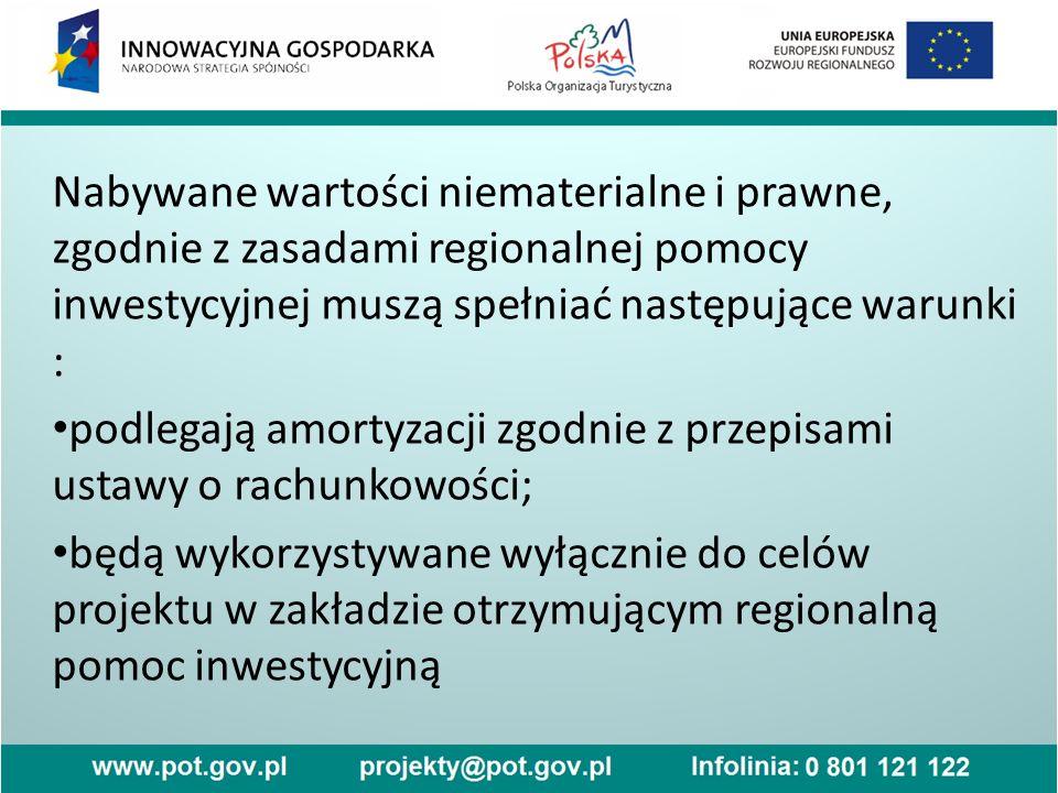 Nabywane wartości niematerialne i prawne, zgodnie z zasadami regionalnej pomocy inwestycyjnej muszą spełniać następujące warunki : podlegają amortyzac