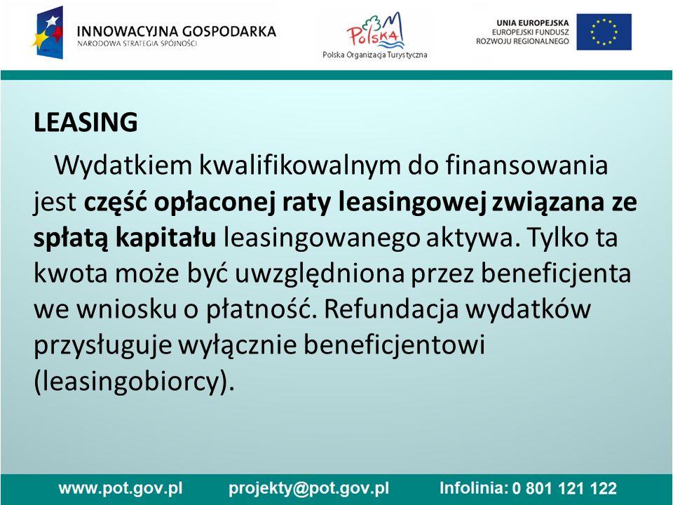 LEASING Wydatkiem kwalifikowalnym do finansowania jest część opłaconej raty leasingowej związana ze spłatą kapitału leasingowanego aktywa. Tylko ta kw