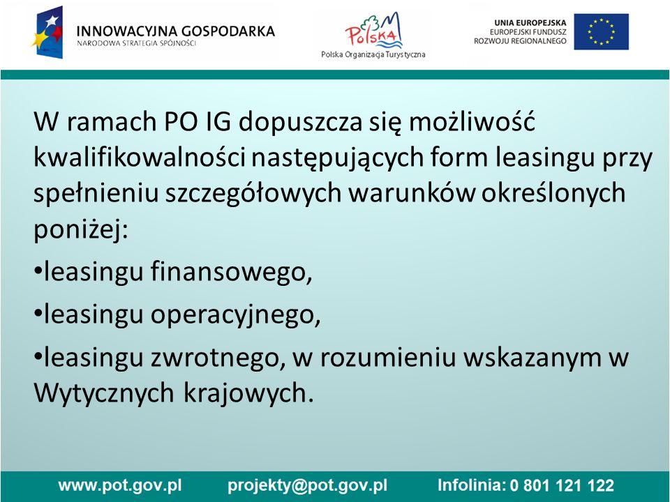 W ramach PO IG dopuszcza się możliwość kwalifikowalności następujących form leasingu przy spełnieniu szczegółowych warunków określonych poniżej: leasi