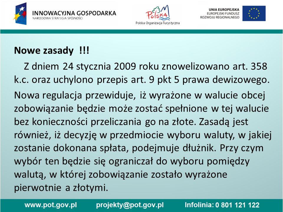 Nowe zasady !!! Z dniem 24 stycznia 2009 roku znowelizowano art. 358 k.c. oraz uchylono przepis art. 9 pkt 5 prawa dewizowego. Nowa regulacja przewidu